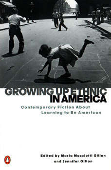 Growing Up Ethnic in America: Contemporary Fiction About Learning to Be American Contemporary Fiction About Learning to Be American, Maria Mazziotti Gillan