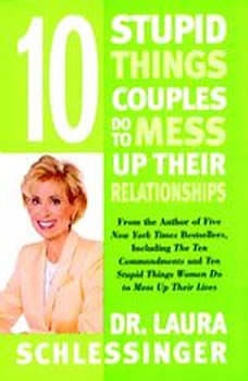 Ten Stupid Things Couples Do To Mess Up Their Relationships, Dr. Laura Schlessinger