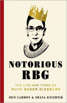 Notorious RBG: The Life and Times of Ruth Bader Ginsburg, Irin Carmon