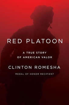 Red Platoon: A True Story of American Valor, Clinton Romesha