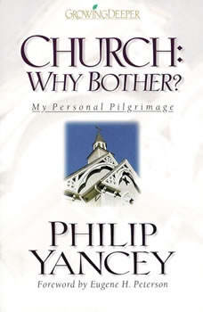 Church: Why Bother?: My Personal Pilgrimage, Philip Yancey