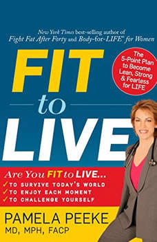Fit to Live: 5 Steps to a Lean, Strong, Fearless You, Dr. Pamela Peeke, M.D., M.P.H., F.A.C.P.
