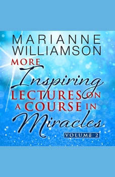Marianne Williamson: More Inspiring Lectures on a Course in Miracles Volume 2, Marianne Williamson