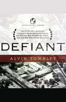Defiant: The POWs Who Endured Vietnams Most Infamous Prison, the Women Who Fought for Them, and the One Who Never Returned, Alvin Townley