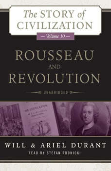 Rousseau and Revolution: A History of Civilization in France, England, and Germany from 1756, and in the Remainder of Europe from 1715 to 1789, Will Durant; Ariel Durant