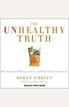 The Unhealthy Truth: One Mother's Shocking Investigation into the Dangers of America's Food Supply-- and What Every Family Can Do to Protect Itself, Rachel Kranz