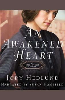 Awakened Heart, An: An Orphan Train Novella An Orphan Train Novella, Jody Hedlund
