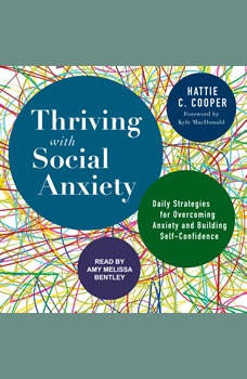 Thriving with Social Anxiety: Daily Strategies for Overcoming Anxiety and Building Self-Confidence, Hattie C. Cooper