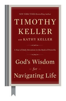 God's Wisdom for Navigating Life: A Year of Daily Devotions in the Book of Proverbs, Timothy Keller