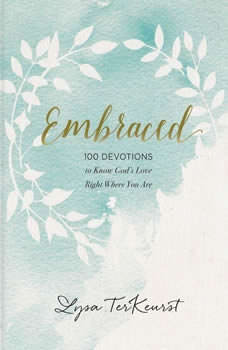 Embraced: 100 Devotions to Know God Is Holding You Close, Lysa TerKeurst