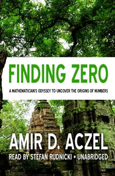 Finding Zero: A Mathemeticians Odyssey to Uncover the Origins of Numbers A Mathemeticians Odyssey to Uncover the Origins of Numbers, Amir D. Aczel