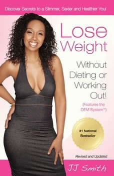 Lose Weight Without Dieting or Working Out: Discover Secrets to a Slimmer, Sexier, and Healthier You, JJ Smith