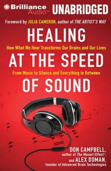 Healing at the Speed of Sound: How What We Hear Transforms Our Brains and Our Lives, Don Campbell
