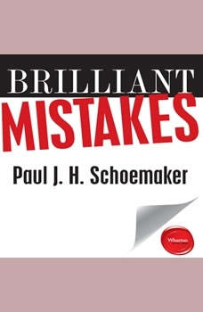 Brilliant Mistakes: Finding Success on the Far Side of Failure Finding Success on the Far Side of Failure, Paul J.H. Schoemaker
