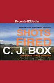 Shots Fired: Stories from Joe Pickett Country, C.J. Box