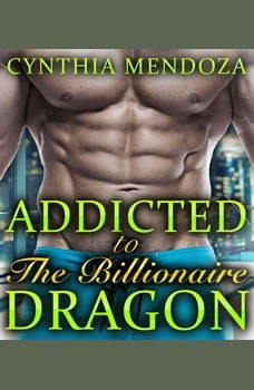 Menage: Addicted to The Billionaire Dragon, Cynthia Mendoza