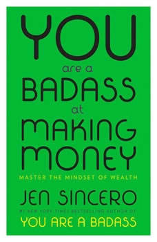 You Are a Badass at Making Money: Master the Mindset of Wealth Master the Mindset of Wealth, Jen Sincero