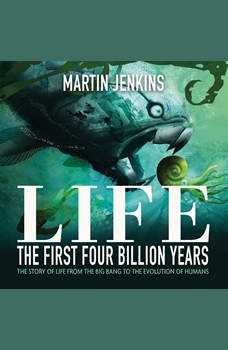 Life: The First 4 Billion Years: The Story of Life from the Big Bang to the Evolution of Humans, Martin Jenkins
