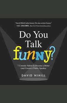 Do You Talk Funny?: 7 Comedy Habits to Become a Better (and Funnier) Public Speaker, David Nihill