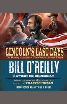 Lincoln's Last Days: The Shocking Assassination that Changed America Forever, Bill O'Reilly