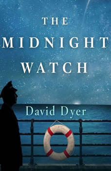 The Midnight Watch: A Novel of the Titanic and the Californian A Novel of the Titanic and the Californian, David Dyer
