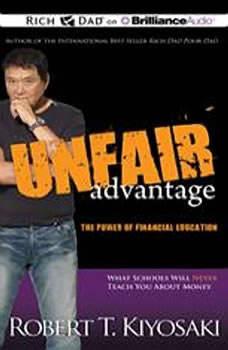 Unfair Advantage: The Power of Financial Education, Robert T. Kiyosaki