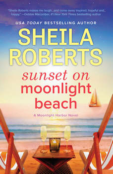 Sunset on Moonlight Beach: A Moonlight Harbor Novel, Sheila Roberts