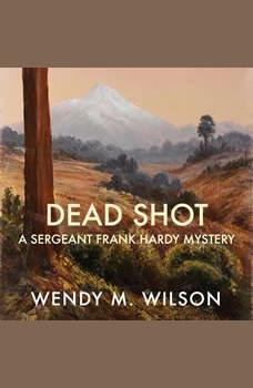Dead Shot: A Sergeant Frank Hardy Mystery, Wendy M. Wilson