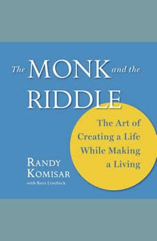 The Monk and the Riddle: The Art of Creating a Life While Making a Living, Randy Komisar