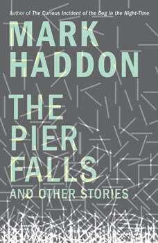 The Pier Falls: And Other Stories, Mark Haddon