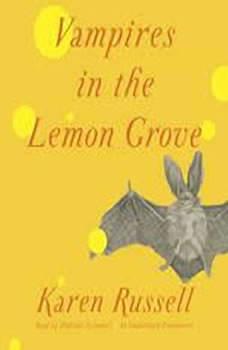 Vampires in the Lemon Grove: Stories Stories, Karen Russell
