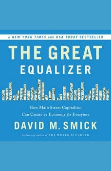The Great Equalizer: How Main Street Capitalism Can Create an Economy for Everyone, David Smick