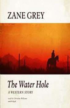 The Water Hole: A Western Story A Western Story, Zane Grey