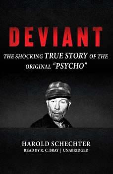 Deviant: The Shocking True Story of the Original Psycho, Harold Schechter