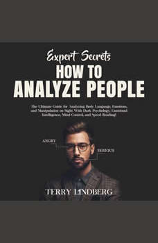 Expert Secrets � How to Analyze People: The Ultimate Guide for Analyzing Body Language, Emotions, and Manipulation on Sight With Dark Psychology, Emotional Intelligence, Mind Control, and Speed Reading!, Terry Lindberg
