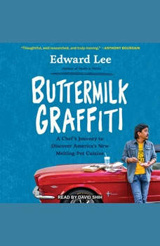 Buttermilk Graffiti: A Chef's Journey to Discover America's New Melting-Pot Cuisine, Edward Lee