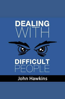 Dealing with Difficult People, John Hawkins