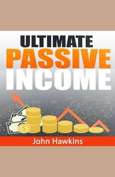 Ultimate Passive Income, John Hawkins