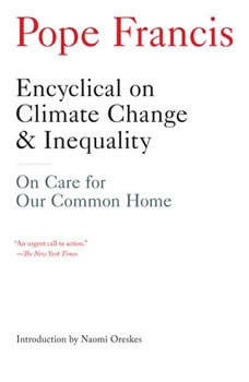 Encyclical on Climate Change and Inequality: On Care for Our Common Home, Pope Francis