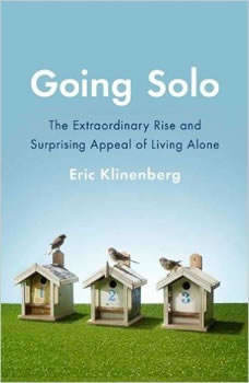 Going Solo: The Extraordinary Rise and Surprising Appeal of Living Alone, Eric Klinenberg