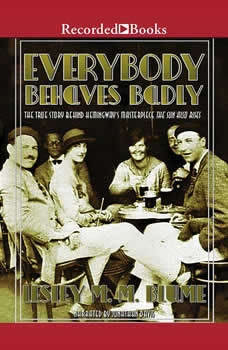 Everybody Behaves Badly: The True Story Behind Hemingway's Masterpiece The Sun Also Rises, Lesley M.M. Blume