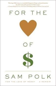 For the Love of Money: A Memoir, Sam Polk