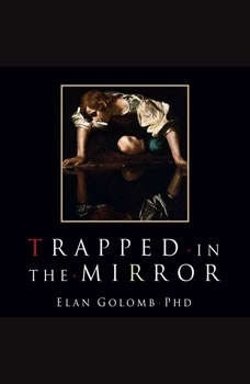 Trapped in the Mirror: Adult Children of Narcissists in their Struggle for Self, Elan Golomb