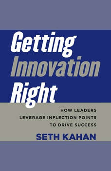 Getting Innovation Right: How Leaders Leverage Inflection Points to Drive Success, Seth Kahan