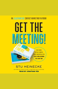 Get the Meeting!: An Illustrative Contact Marketing Playbook, Stu Heinecke