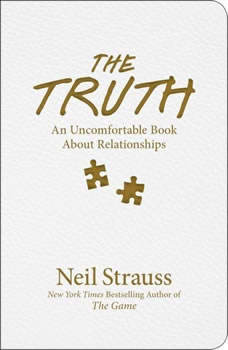 The Truth: An Uncomfortable Book About Relationships, Neil Strauss
