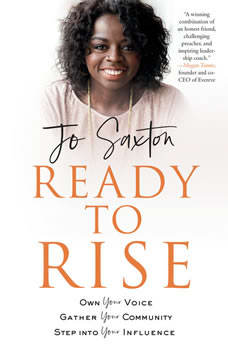 Ready to Rise: Own Your Voice, Gather Your Community, Step into Your Influence, Jo Saxton
