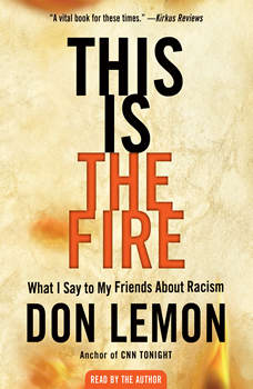 This Is the Fire: What I Say to My Friends About Racism, Don Lemon