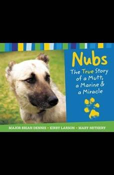 Nubs: The True Story of a Mutt, a Marine & a Miracle: The True Story of a Mutt, a Marine & a Miracle, Brian Dennis