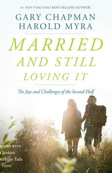 Married and Still Loving It: The Joys and Challenges of the Second Half The Joys and Challenges of the Second Half, Gary Chapman